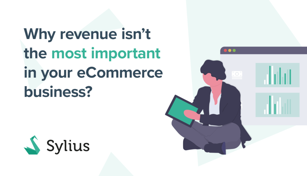 Why revenue isn't the most important thing in your eCommerce business? 3 tips on creating long-term success in your eCommerce